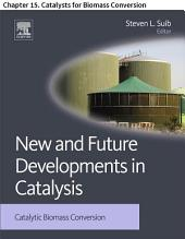 New and Future Developments in Catalysis: Chapter 15. Catalysts for Biomass Conversion