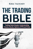 The Trading Bible  Trading Made Simple  Understanding Futures  Stocks  Options  Etfs and Forex