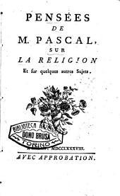 Pensees de m. Pascal, sur la religion et sur quelques autres sujets