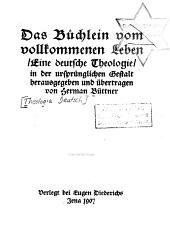 Das Büchlein vom vollkommenen Leben: eine Deutsche theologie ...