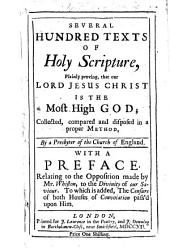 Several Hundred Texts of Holy Scripture, Plainly Proving, that Our Lord Jesus Christ is the Most High God. Collected ... by a Presbyter of the Church of England [i.e. Richard Mayo]. With a Preface Relating to the Opposition Made by Mr. Whiston to the Divinity of Our Saviour, Etc