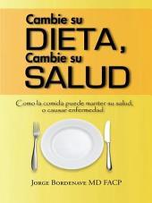 Cambie su dieta, Cambie su salud: Como la comida puede manter su salud, o causar enfermedad