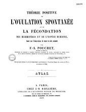 Théorie positive de l'ovulation spontanée et de la fécondation des mammifères et de l'espèce humaine, basée sur l'observation de toute la série animale