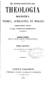 Theologia dogmatica, polemica, scholastica et moralis: prælectionibus publicis in Alma Universitate Wircenburgensi accommodata, Volume 5