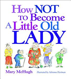 How Not to Become a Little Old Lady Book