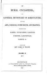 The Rural Cyclopedia, Or A General Dictionary of Agriculture, and of the Arts, Sciences, Instruments, and Practice, Necessary to the Farmer, Stockfarmer, Gardener, Forester, Landsteward, Farrier, & C