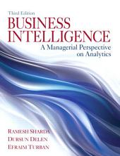 Business Intelligence: A Managerial Perspective on Analytics, Edition 3