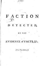 Faction Detected, by the Evidence of Facts: Containing an Impartial View of Parties at Home, and Affairs Abroad