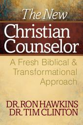 The New Christian Counselor: A Fresh Biblical and Transformational Approach