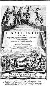 C. Sallustii Crispi Opera quae extant omnia. Cum selectissimis variorum observationibus, et accurata recensione Antonii Thysii,....