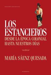 Los estancieros: Desde la época colonial hasta nuestros días