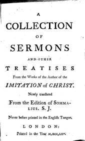 A Collection of Sermons and Other Treatises: From the Works of the Author of the Imitation of Christ. Newly Translated from the Edition of Sommalius. S.J. Never Before Printed in the English Tongue