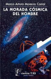 La morada cósmica del hombre: Ideas e investigaciones sobre el lugar de la Tierra en el Universo
