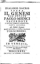 Dialoghi sacri sopra la divina scrittura. Tomo primo -trentesimo!: Dialogo sacro sopra il Genesi del dottor Paolo Medici sacerdote, e lettor pubblico fiorentino ... 1