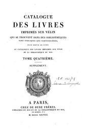 Catalogue de livres imprimés sur vélin qui se trouvent dans des bibliothèques tant publiques que particulières: pour servir de suite au Catalogue des livres imprimés sur vélin de la Bibliothèque du roi, Volume4