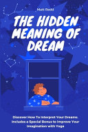 The Hidden Meaning of Dream  Discover How To Interpret Your Dreams  Includes a Special Bonus to Improve Your Imagination with Yoga PDF