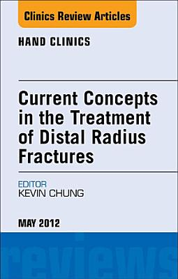 Current Concepts in the Treatment of Distal Radius Fractures  An Issue of Hand Clinics   E Book PDF