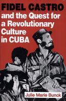 Fidel Castro and the Quest for a Revolutionary Culture in Cuba PDF