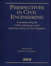 Perspectives in Civil Engineering: Commemorating the 150th Anniversary of the American Society of Civil Engineers