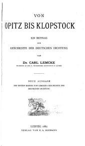 Von Opitz Bis Klopstock: Ein Beitrag Zur Geschichte Der Deutschen Dichtung. Neue Ausg. Der 1. Bandes Von Lemck's Geschichte Der Deutschen Dichtung
