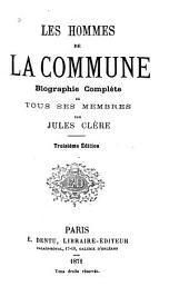 Les hommes de la commune: biographie complète de tous ses membres