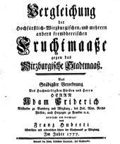 Vergleichung der Hochfürstlich-Wirzburgischen, und mehrern andern fremdherrischen Fruchtmaaße gegen das Wirzburgische Stadtmaaß