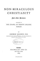Non-miraculous Christianity, and Other Sermons: Preached in the Chapel of Trinity College, Dublin
