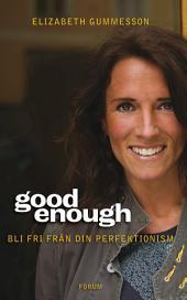 Good enough: Bli fri från din perfektionism