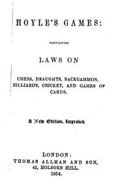 Hoyle's Games: Containing Laws & Directions for Playing the Various Games Now Prevalent : with Many Improvements and Additions