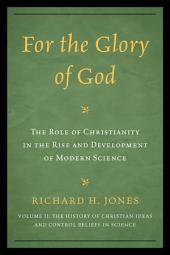 For the Glory of God: The Role of Christianity in the Rise and Development of Modern Science, The History of Christian Ideas and Control Beliefs in Science