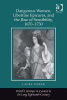 Dangerous Women  Libertine Epicures  and the Rise of Sensibility  1670   1730 PDF