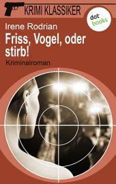 Krimi-Klassiker - Band 18: Friss, Vogel, oder stirb