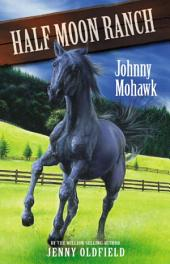 Horses of Half-Moon Ranch 4: Johnny Mohawk