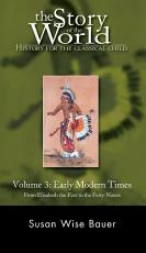 History for the Classical Child: Early Modern Times: Volume 3: From Elizabeth the First to the Forty-Niners REVISED EDITION (Vol. 3) (Story of the World)