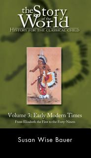 History for the Classical Child  Early Modern Times  Volume 3  From Elizabeth the First to the Forty Niners REVISED EDITION  Vol  3   Story of the World  Book