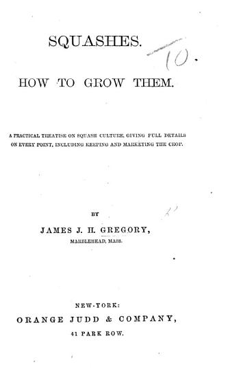 Squashes  How to grow them  A practical treatise on squash culture  etc PDF