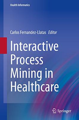 Interactive Process Mining in Healthcare PDF