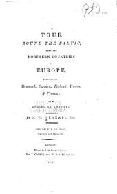 A Tour 'round the Baltic: Thro' the Northern Countries of Europe, Particularly Denmark, Sweden, Finland, Russia, & Prussia; in a Series of Letters