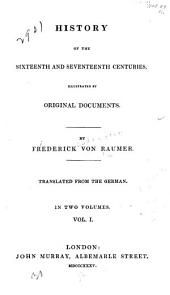 History of the sixteenth and seventeenth centuries: illustrated by original documents, Volume 1