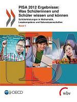 PISA 2012 Ergebnisse  Was Sch  lerinnen und Sch  ler wissen und k  nnen  Band I  Sch  lerleistungen in Lesekompetenz  Mathematik und Naturwissenschaften PDF