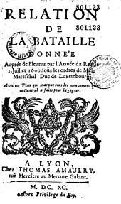Relation de la Bataille donnée Auprés de Fleurus par l'Armée du Roy, le I. Juillet 1690. sous les ordres de M. le Mareschal Duc de Luxembourg. Avec un Plan qui marque les mouvemens que ce General a faits pour la gagner