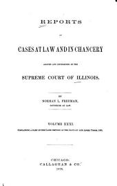 Reports of Cases at Law and in Chancery Argued and Determined in the Supreme Court of Illinois: Volume 31