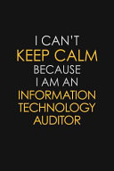 I Can t Keep Calm Because I Am an Information Technology Auditor