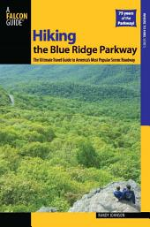 Hiking the Blue Ridge Parkway: The Ultimate Travel Guide to America's Most Popular Scenic Roadway, Edition 2