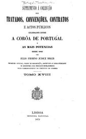 Supplemento á Collecção dos tratados, convenções, contratos e actos publicos celebrados entre a corôa de Portugal e as mais potencias desde 1640: Volumes 18-19
