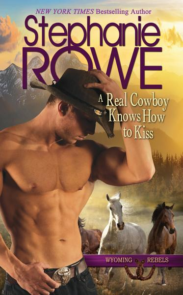 Download A Real Cowboy Knows How to Kiss  Wyoming Rebels  Book