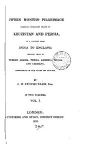Fifteen months' pilgrimage through untrodden tracts of Khuzistan and Persia, in a journey from India to England: Volume 1