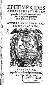 Ephemerides aeris perpetuae seu popularis et rustica tempestatum astrologia ...