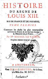 Histoire du règne de Louis XIII, roi de France et de Navarre: contenant les choses les plus remarquables arrivées en France..., Volume1
