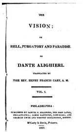 The Vision; Or, Hell, Purgatory, and Paradise, of Dante Alighieri. Tr. by the Rev.Henry Francis Cary: Volume 1